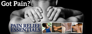 Got Pain? Check out Pain Relief Essentials